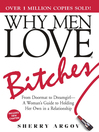 Why Men Love Bitches (eBook): From Doormat To Dreamgirl--A Woman&#39;s Guide To Holding Her Own In A Relationship